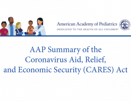 AAP Summary of the Coronavirus Aid, Relief, and Economic Security (CARES) Act
